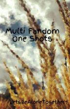 Multi Fandom One Shots by LetsBeAloneTogether1