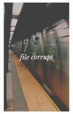 File Corrupt | I | b. barnes | ✔️ by themysciira