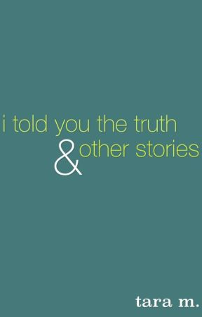 I Told You the Truth and Other Stories by downtownsong
