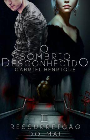 O Sombrio Desconhecido II - Ressurreição do Mal by HendrikLenox