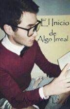 El Inicio de Algo Irreal (ATL y tu ) by AbigailATL7