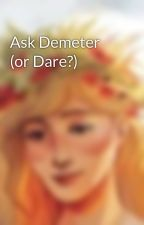 Ask Demeter (or Dare?) by Lady_Demeter