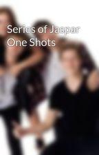 Series of Jaspar One Shots by JasparFan2015