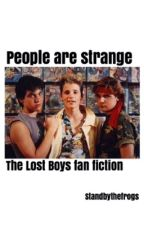 People are strange (Lost Boys fan fiction) by standbythefrogs