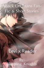 Attack On Titan/ Levi Fan-Fic & Short Stories: Levi x Reader by mynameischungook