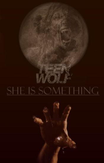 She Is Something - Stiles Stilinski {1° Temporada - TERMINADA}
