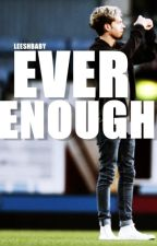 Ever enough by LeeshBaby
