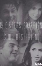 My Sisters Boyfriend is my Best Friend by stevierandle98