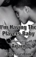 I'm Having The Players Baby... Again by theplayerbooks