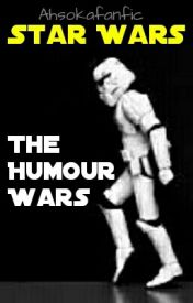 Star Wars: The Humour Wars by Ahsokafanfic