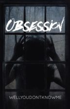 Obsession by wellyoudontknowme