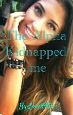 The Alpha Kidnapped me by Love4441