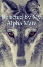 Rejected by my alpha mate by Pheonix863xx