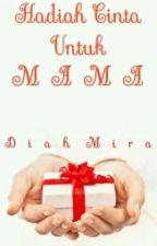 Hadiah Cinta Untuk Mama by MiracleM3