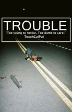 Trouble. [Calum Hood] by TouchCalPal