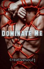 Dominate Me  by creativesoul1