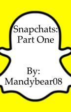 Snapchats (Part 1) by Mandybear08