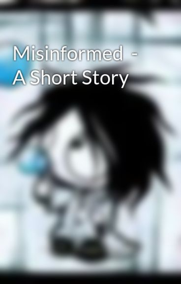 Misinformed  - A Short Story by hightops4me