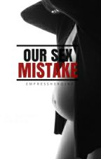 Our Sex Mistake 2.0 by empressheroine