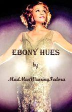 EBONY HUES by MadMenWearingFedora