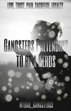 Gangsters Pretending to be Nerds (Completed) by mybad_gangster09