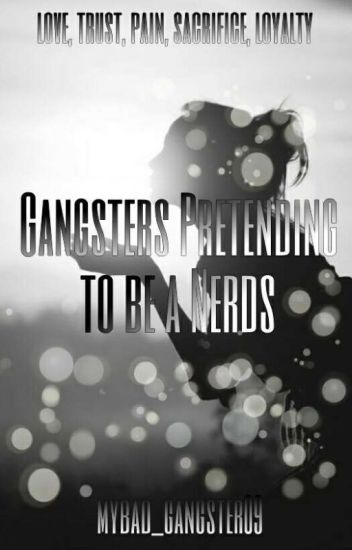Gangsters Pretending to be Nerds (Completed) #TheGoldenChoice2017
