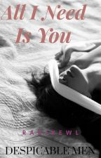 All I Need Is You (Despicable Men Series #1) by radikewl
