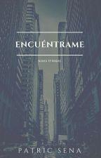 Encuéntrame. [Editando] by PatricSeNa