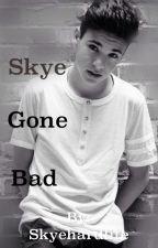Skye Gone Bad by skyehardlife