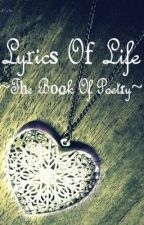 Lyrics Of Life~The Book Of Poetry by YinYangCrescent