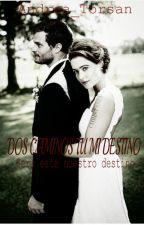 3#Dos Caminos Tu mi Destino * ¿ sera este nuestro destino ? by Andrea_Torsan