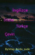 İngilizce Sözler Türkçe Çeviri by kitap_kurdu_sude