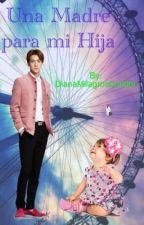 Una Madre para Mi Hija [ Oh Sehun & ___] by DianaMilagrosCondor