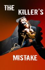 The Killer's Mistake (On Hold) by sma2007