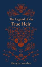 The Legend of the True Heir | completed by CluelessNation