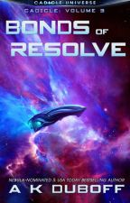 Bonds of Resolve (Cadicle #3: An Epic Space Opera Series) by Amy_DuBoff