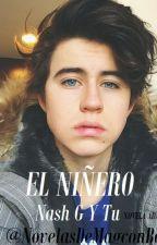 El Niñero (Nash Grier y Tu) TERMINADA by LeslyYoshira