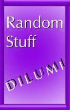 Random Stuff by DilumiStories