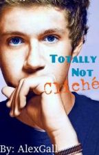 Totally Not Cliche- One Direction fan fic. by AlexGall