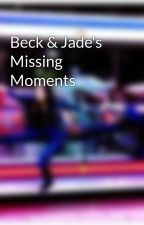 Beck & Jade's Missing Moments by Victoriously_Me