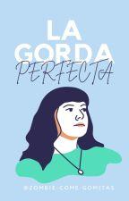 la gorda ¿perfecta?. by zombie-come-gomitas