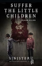 Suffer The Little Children by SinisterMovie