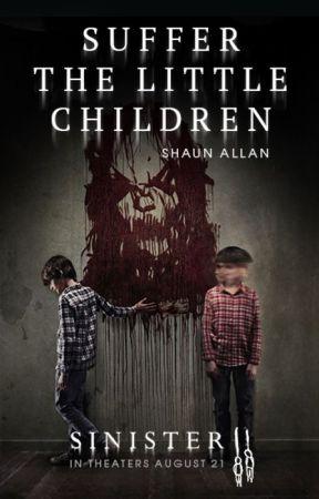 Suffer The Little Children by SinisterMovie