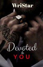 Devoted To You [GBS:#1] |✔ (EDITING) by WriStar