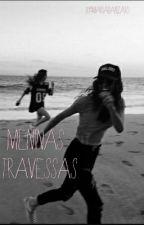 Meninas Travessas (Retirado dia 26-08) by mariabanzato
