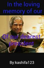 In The loving Memory Of Our Dearest President by kashifa123