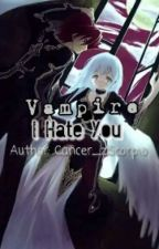 [Fanfiction - 12 Chòm Sao]  Thiên Yết - Cự Giải: Vampire, I Hate You by Cancer_zScorpio