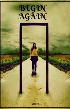 Begin Again by ItsDrishi