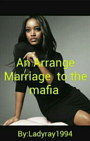 An Arrange Marriage to the mafia(Drug Cartel) by Ladyray1994