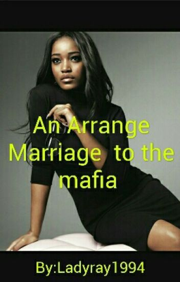 An Arrange Marriage to the mafia(Drug Cartel)